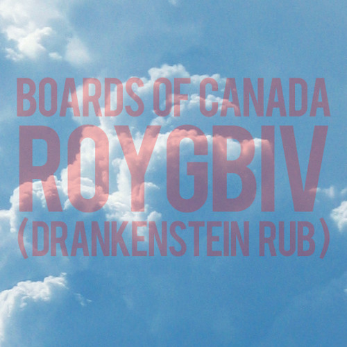 Boards Of Canada - Roygbiv (Drankenstein Rub)