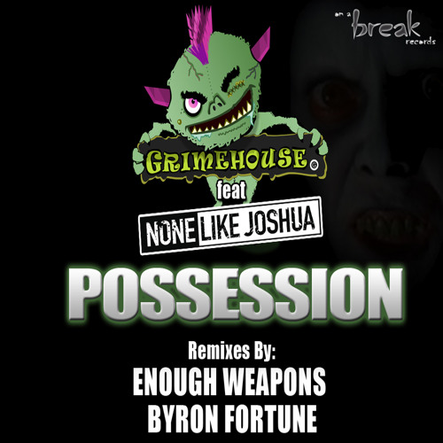 Grimehouse Ft: None Like Joshua- Possession (Enough Weapons Remix)