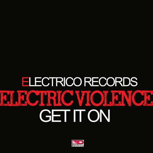 Electric Violence - Get It On (Original Mix) *PREVIEW* [OUT ON BEATPORT]