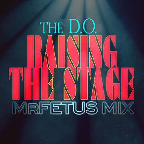 Raising The Stage - The D.O. (Fetus Mix)