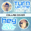 Turn Up The Music / Hey Soul Sister Mashup Cover (Collab)