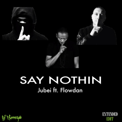 SAY NOTHIN - Jubei ft. Flowdan (extnd)