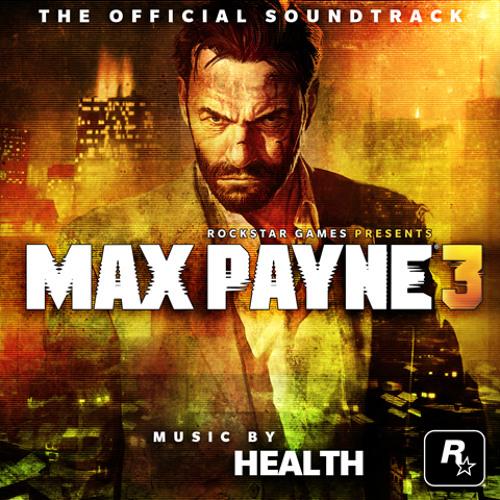 Max Payne 3 Soundtrack HEALTH - TEARS