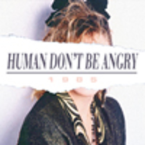 """""""1985 (Miaoux Miaoux Remix)"""" by Human Don't Be Angry"""