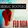 Flo Rida - Whistle (Sedelic Bootleg) free download