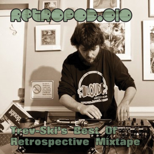 RETROPOD.010 - Trev-Ski's Best Of Retrospective Mixtape