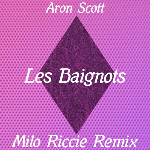 Aron Scott - Les Baignots (Milo Riccie Remix)