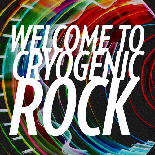 Welcome to Cryogenic Rock