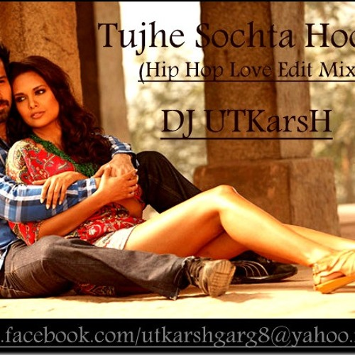 Tujhe Sochta Hoon (Hip Hop Love Edit Mix) By DJ UTKarsH