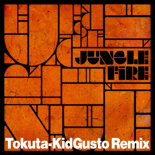 Jungle Fire- Tokuta - KidGusto RMX