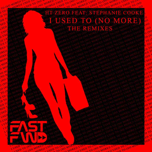 HT Zero feat. Stephanie Cooke - I Used To (No More) (FastFWD)