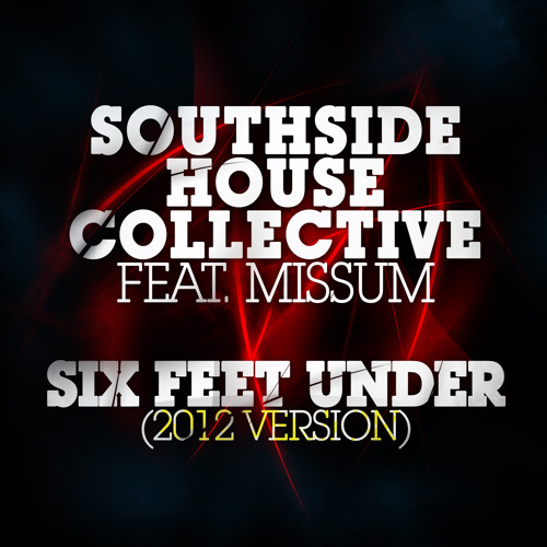 Southside House Collective Feat. MissuM - Six Feet Under (2012 Version)