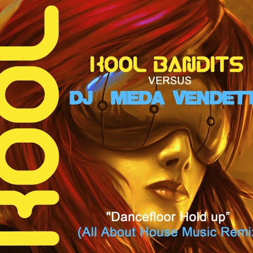 Kool Bandits vs DJ MeDa Vendetta - Dancefloor Hold Up (All About House Music remix)