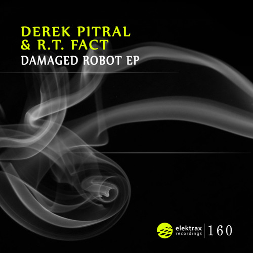 Derek Pitral & R.T.Fact - Damaged Robot EP ( ELEKTRAX RECORDINGS #160)