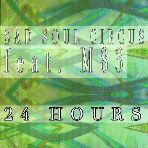 24 Hours - Sad Soul Circus feat. M83