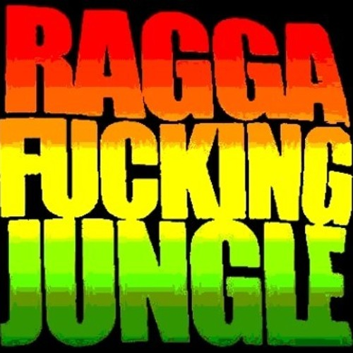 Ragga Fucking Jungle