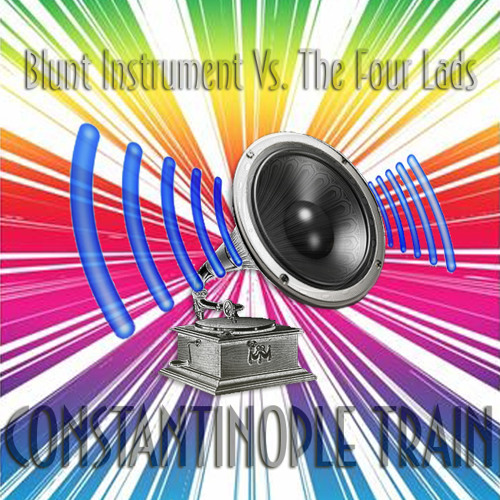 Blunt Instrument Vs. The Four Lads - Constantinople Train (Razzmatazz Mix) **FREE DOWNLOAD**