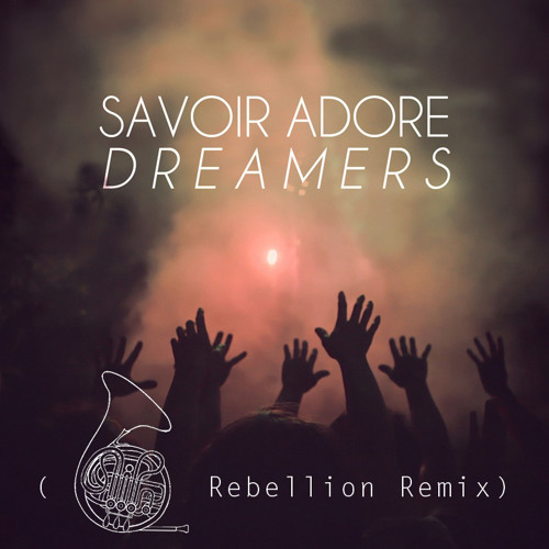 Savoir Adore - Dreamers (French Horn Rebellion Remix)