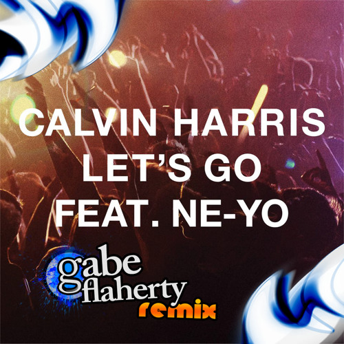 Calvin Harris - Let's Go ft. Ne-Yo (Gabe Flaherty Remix)