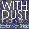 Bastian Van Shield - With Dust (Riverin Edit)