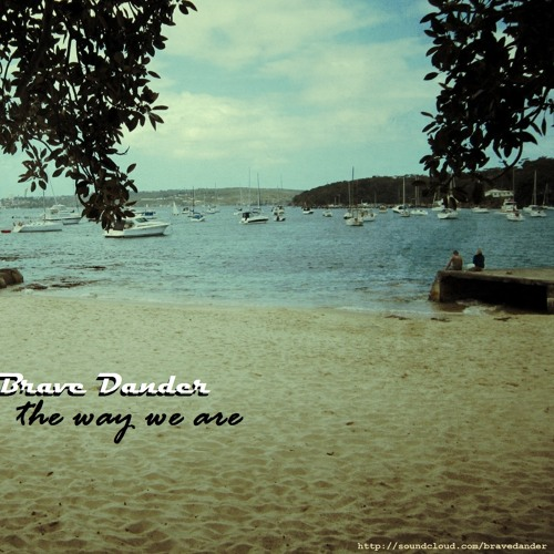 Brave Dander - The Way We Are (re-work) / FREE DOWNLOAD