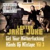 Jake Juke & Lester - Get Your Motherfucking Hands Up Vol. 3