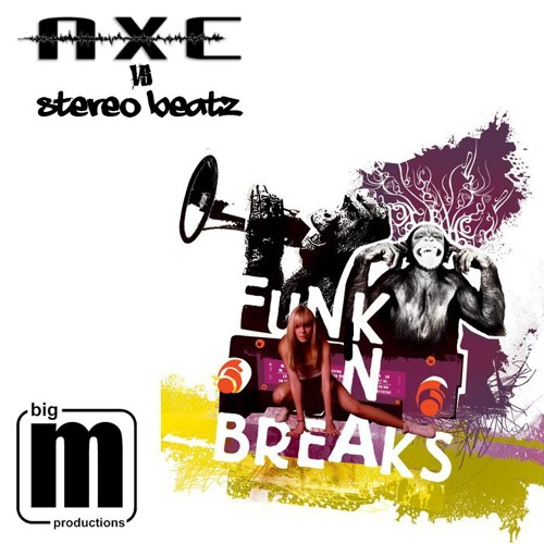 DJ Axe vs Stereobeatz - Funk n Breakz (Fuzzbox INc Moonboobs Remix)