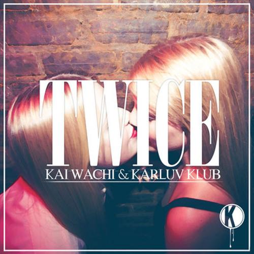 Twice (Original Mix)- Karluv Klub & Kai Wachi *FREE DOWNLOAD*