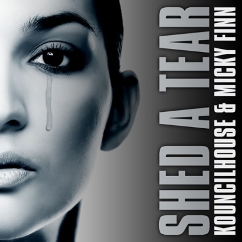 Kouncilhouse and Micky Finn - Shed a tear - Original Mix (Out Now)