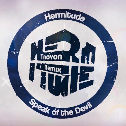 Hermitude - Speak of the Devil (La Troyon Remix)