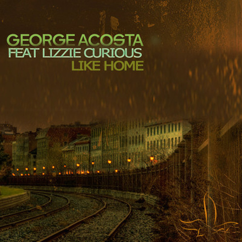 George Acosta ft Lizzie Curious - Like Home (Encore Mix)