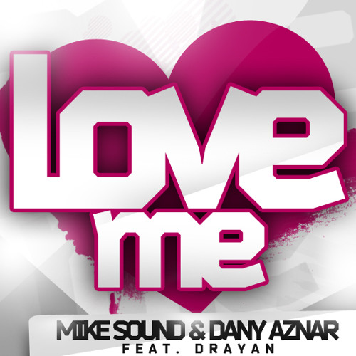 Mike Sound & Dany Aznar Feat. Drayan - Love me (Original Mix)