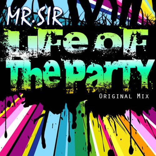 Mr.Sir-Life Of The Party (Original Mix) *Free Download*