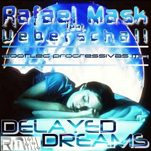 Rafael Mask Ft. Uebers chall - Delayed Dreams (Bootleg Progressivas Mix)