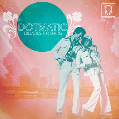 Dotmatic SpringMix (Lullabies For Spring Promo)