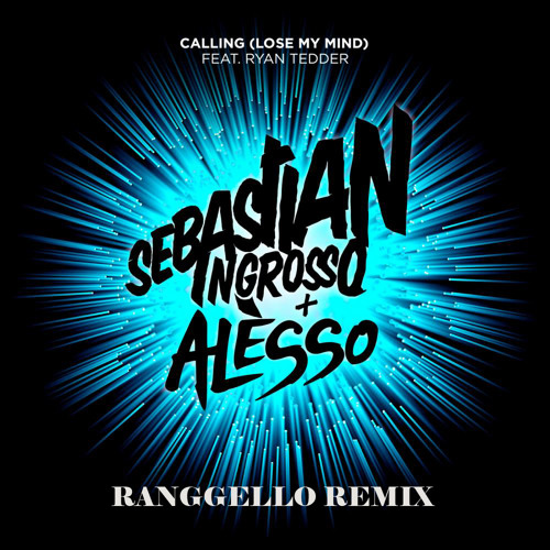 Sebastian Ingrosso & Alesso Feat. Ryan Tedder - Calling (Lose My Mind) (Ranggello Remix)
