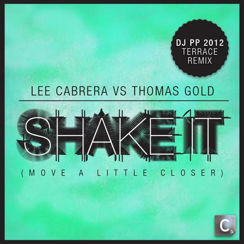 Lee Cabrera vs Thomas Gold -  Shake It (Move A Little Closer) (DJ PP Remix) [CLIP]