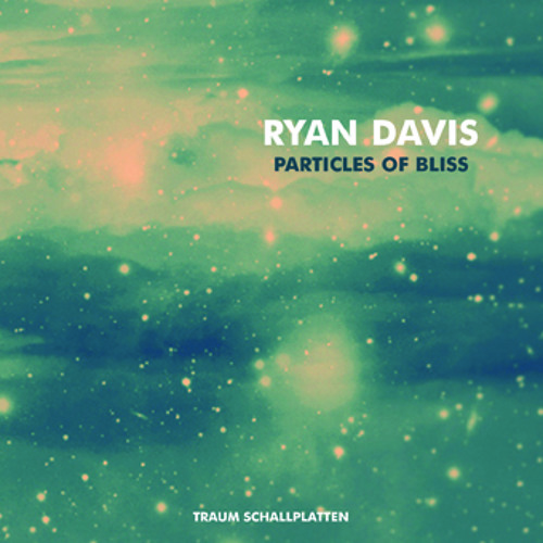 Ryan Davis - Particles of Bliss - Traum - Album Preview