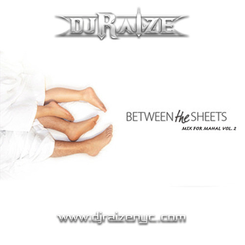 Between The Sheets... Mix For Mahal Vol. 2 - By DJ RaiZe
