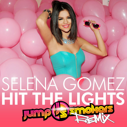 Selena Gomez - Hit the Lights - Jump Smokers Remix