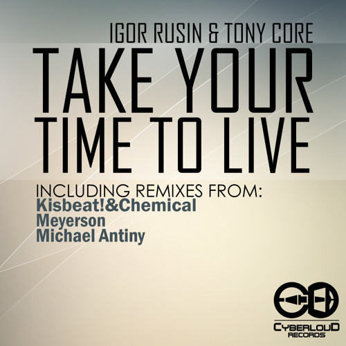 Igor Rusin  Tony Core - Take Your Time To Live (Michael Antiny Remix) [Preview]
