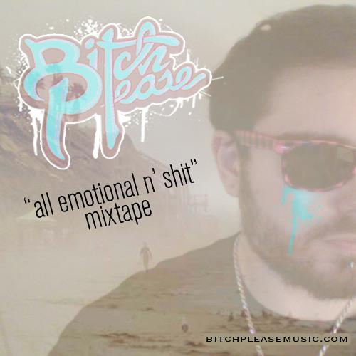 "Bitch Please - ""All Emotional n' Shit"" Mixtape"