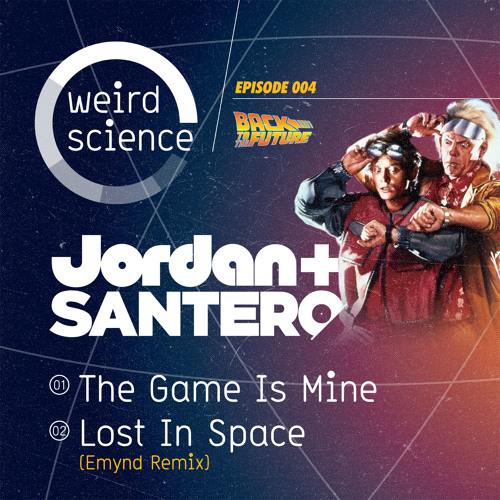 Jordan & Santero - The Game Is Mine (Weird Science 004) Out Now