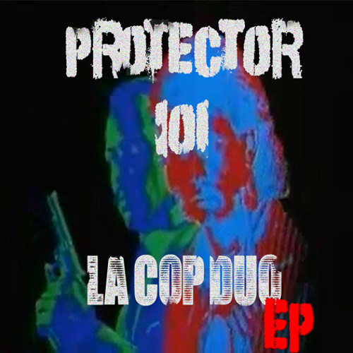 Protector 101 - L.A. Cop Duo EP Preview (BANDCAMP LINK IN THE DESCRIPTION)