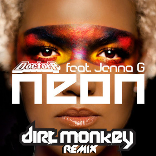 Doctor P feat. Jenna G-Neon (Dirt Monkey Remix) (FREE)
