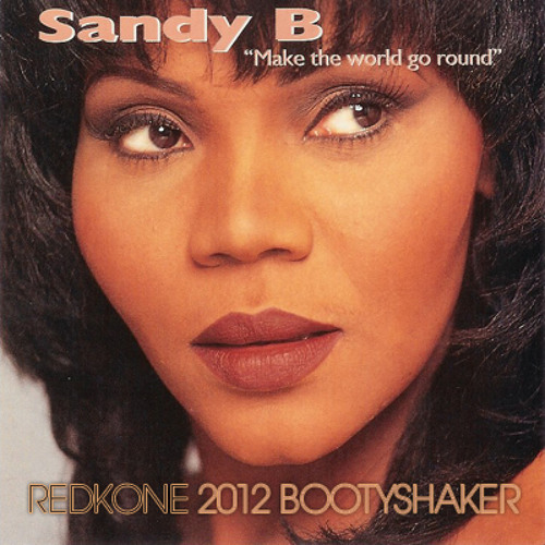 Sandy B - World Go Round (Redkone 2012 Bootyshaker)