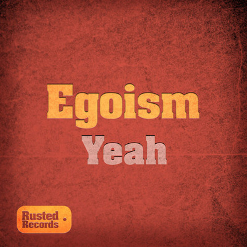Egoism - Yeah (Original Mix) OUT NOW on beatport - Rusted Records