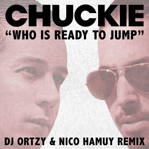 Chuckie - Who Is Ready To Jump (DJ Ortzy & Nico Hamuy Remix)