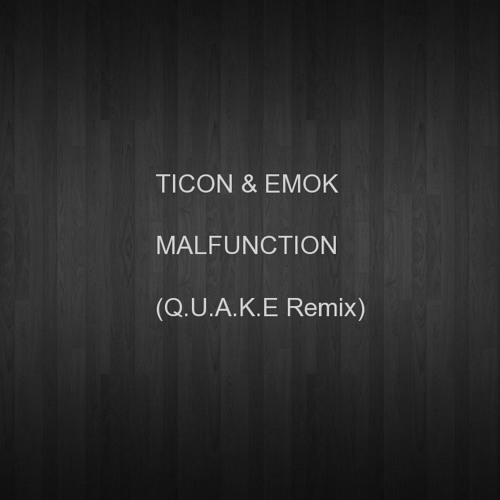 TICON & EMOK - Malfunction (Q.U.A.K.E Remix)