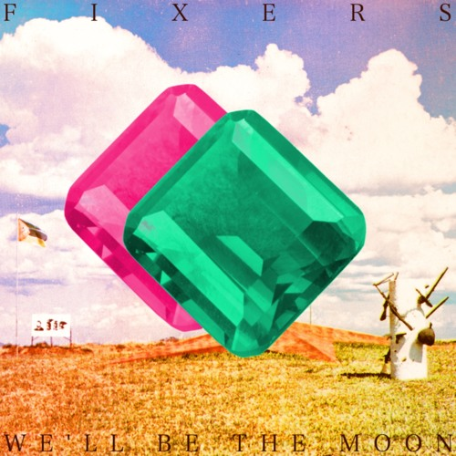 Fixers: We'll Be The Moon